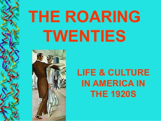 LIFE & CULTURE IN AMERICA IN THE 1920S THE ROARING TWENTIES