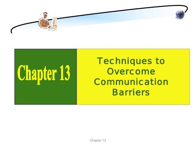 Techniques to    Overcome  Communication     BarriersChapter 13