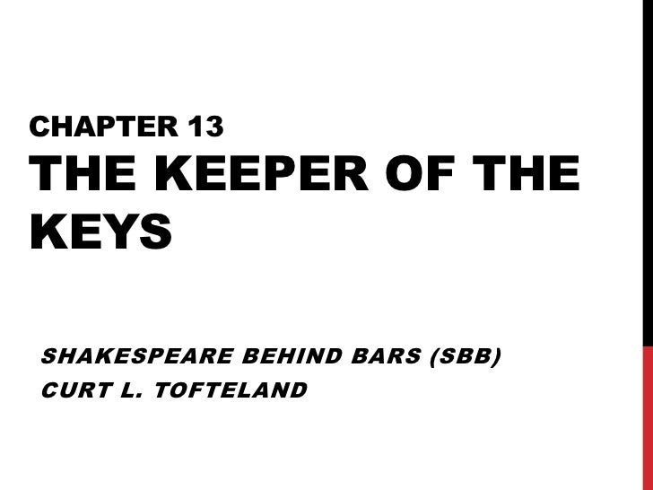 CHAPTER 13THE KEEPER OF THEKEYSSHAKESPEARE BEHIND BARS (SBB)CURT L. TOFTELAND