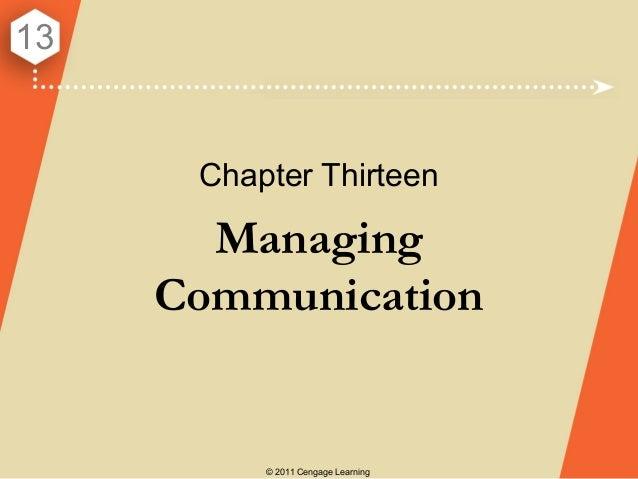 13      Chapter Thirteen       Managing     Communication          © 2011 Cengage Learning