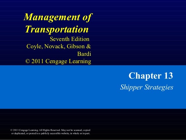 Management of Transportation Seventh Edition Coyle, Novack, Gibson & Bardi © 2011 Cengage Learning Chapter 13 Shipper Stra...