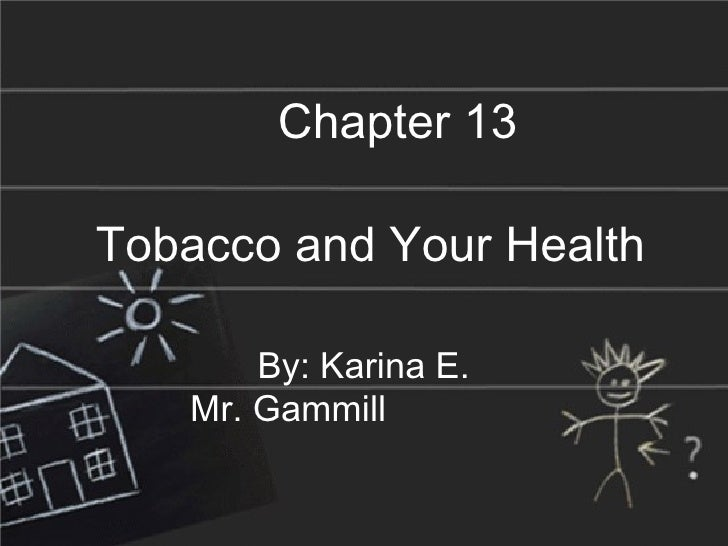 By: Karina E. Mr. Gammill  Chapter 13 Tobacco and Your Health
