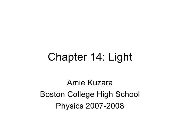 Chapter 14: Light Amie Kuzara Boston College High School Physics 2007-2008