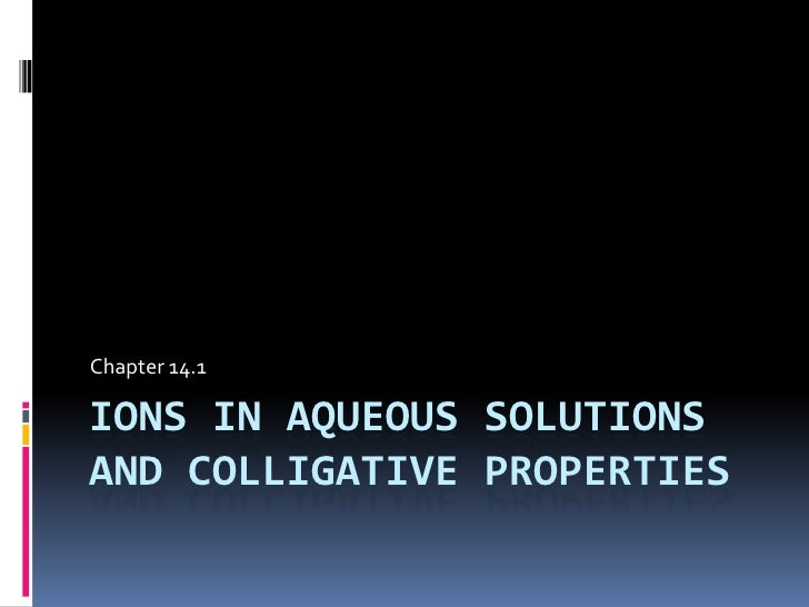 Ions in aqueous solutions and Colligative properties<br />Chapter 14.1<br />