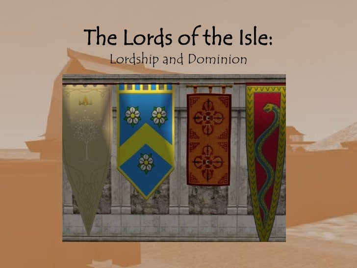 The Lords of the Isle:Lordship and Dominion<br />