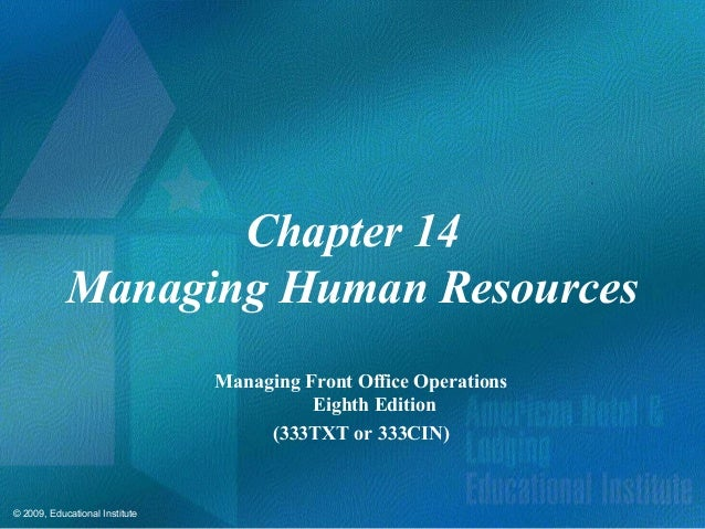 © 2009, Educational Institute Chapter 14 Managing Human Resources Managing Front Office Operations Eighth Edition (333TXT ...
