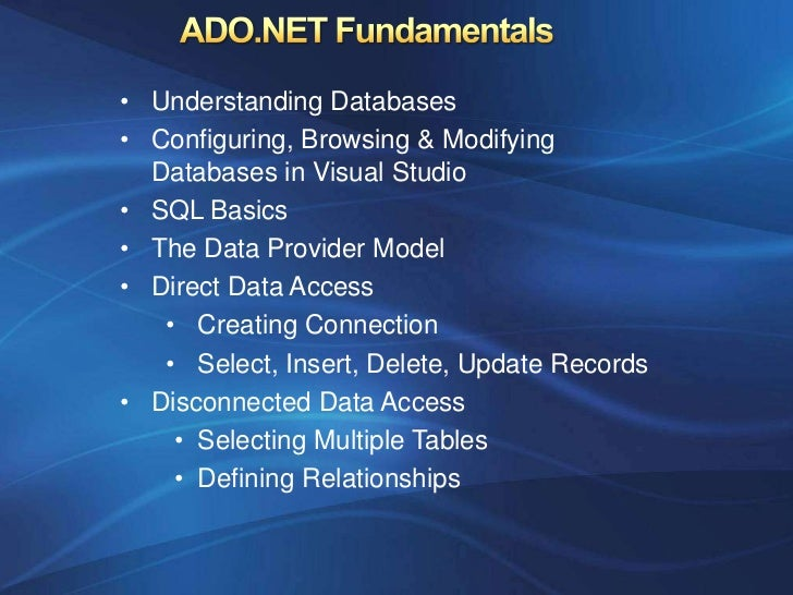 • Understanding Databases• Configuring, Browsing & Modifying  Databases in Visual Studio• SQL Basics• The Data Provider Mo...