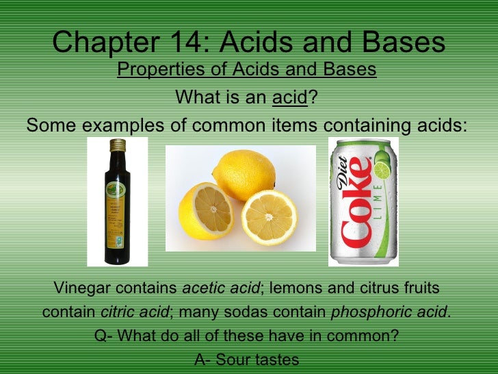 Chapter 14: Acids and Bases        Properties of Acids and Bases              What is an acid?Some examples of common item...