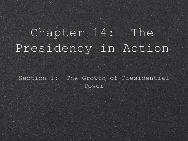 Chapter 14:  The Presidency in Action <ul><li>Section 1:  The Growth of Presidential Power </li></ul>