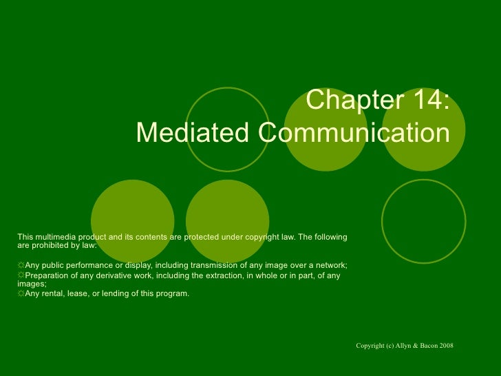 Chapter 14:  Mediated Communication  <ul><li>This multimedia product and its contents are protected under copyright law. T...