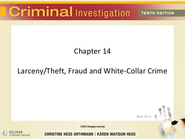 Chapter 14Larceny/Theft, Fraud and White-Collar Crime                                  Hess 14-1