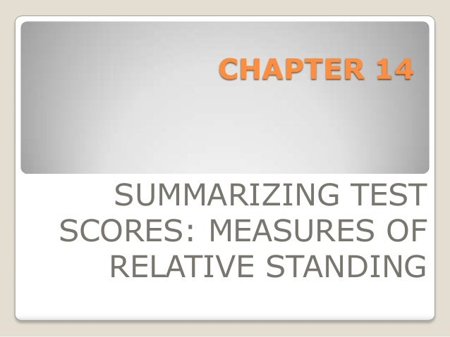 CHAPTER 14 SUMMARIZING TEST SCORES: MEASURES OF RELATIVE STANDING