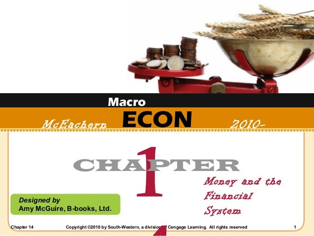 Macro  McEachern 2011  ECON  1  2010-  CHAPTER Designed by Amy McGuire, B-books, Ltd. Chapter 14  Money and the Financial ...