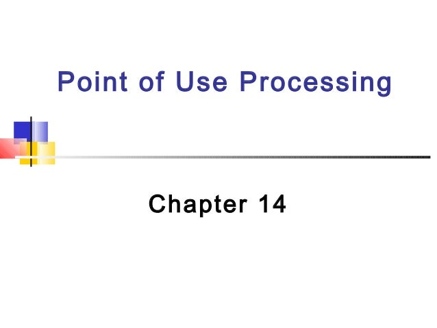 Point of Use Processing Chapter 14