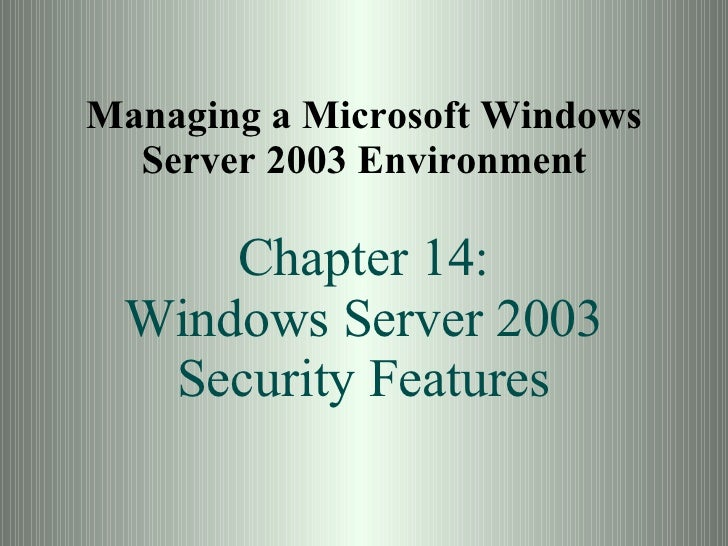 Managing a Microsoft Windows Server 2003 Environment Chapter 14: Windows Server 2003 Security Features