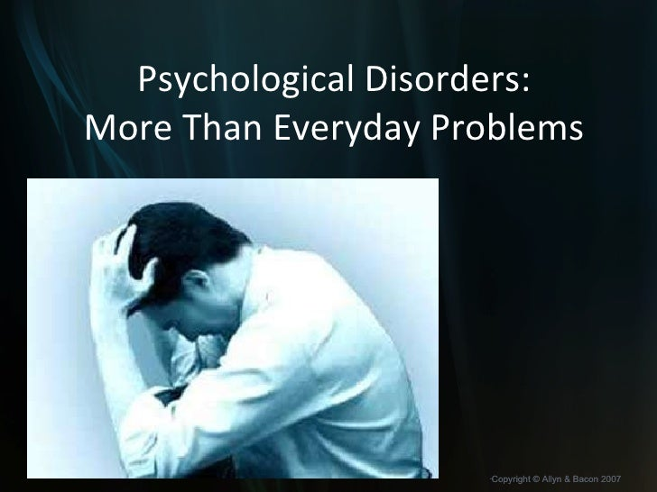 Psychological Disorders: More Than Everyday Problems