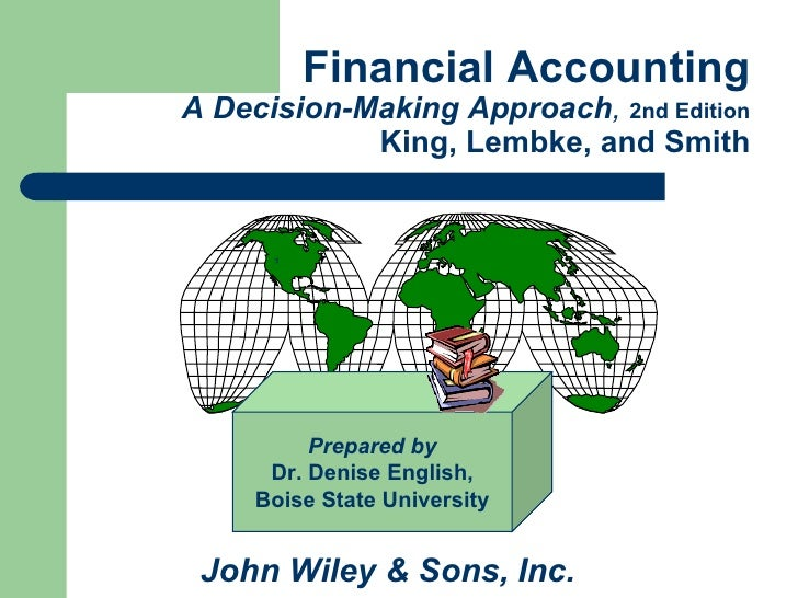 Financial AccountingA Decision-Making Approach, 2nd Edition            King, Lembke, and Smith      *          Prepared by...