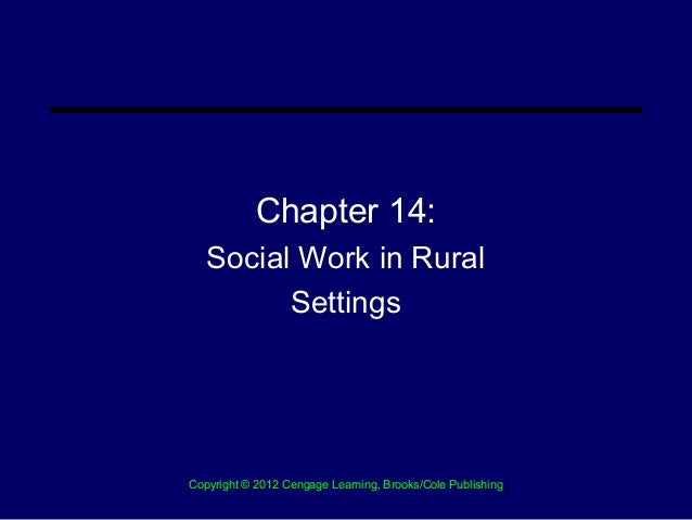 Chapter 14:   Social Work in Rural         SettingsCopyright © 2012 Cengage Learning, Brooks/Cole Publishing