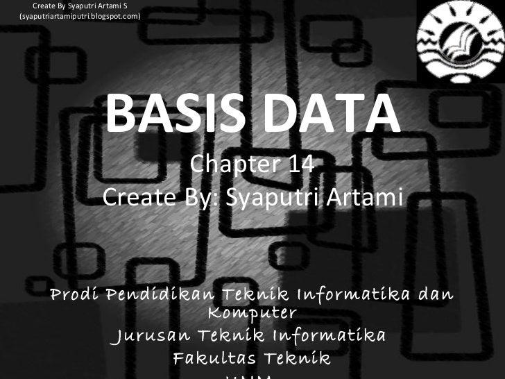 BASIS DATA Chapter 14 Create By: Syaputri Artami Prodi Pendidikan Teknik Informatika dan Komputer Jurusan Teknik Informati...