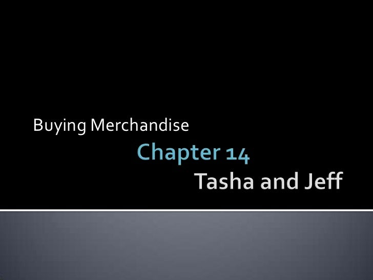 Chapter 14Tasha and Jeff<br />Buying Merchandise<br />