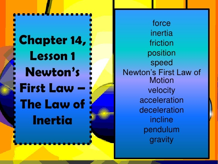 force                     inertiaChapter 14,         friction  Lesson 1          position                     speed Newton...