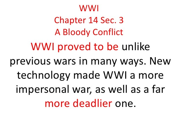 WWI         Chapter 14 Sec. 3         A Bloody Conflict    WWI proved to be unlikeprevious wars in many ways. New technolo...
