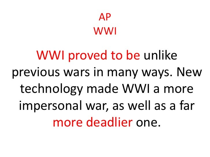 AP              WWI    WWI proved to be unlikeprevious wars in many ways. New technology made WWI a more impersonal war, a...