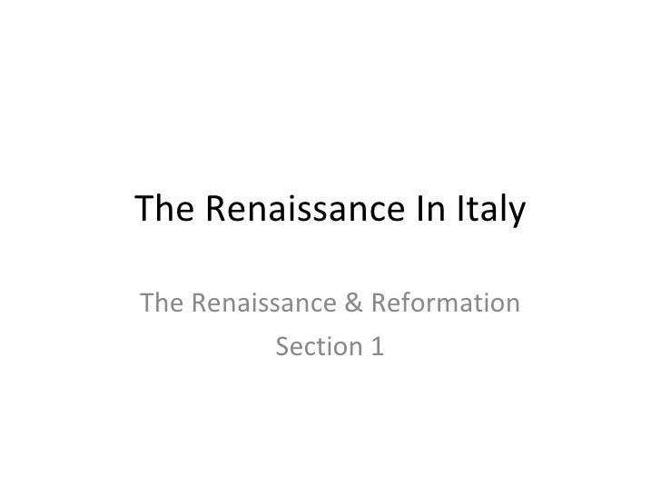 The Renaissance In Italy The Renaissance & Reformation Section 1