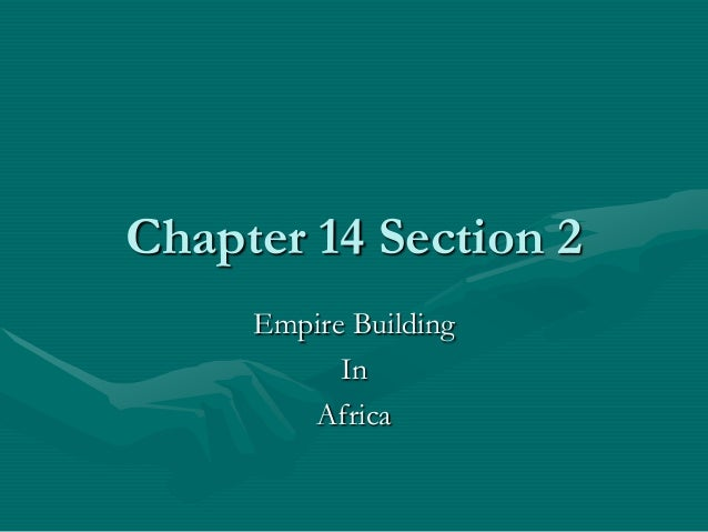 Chapter 14 Section 2     Empire Building           In        Africa