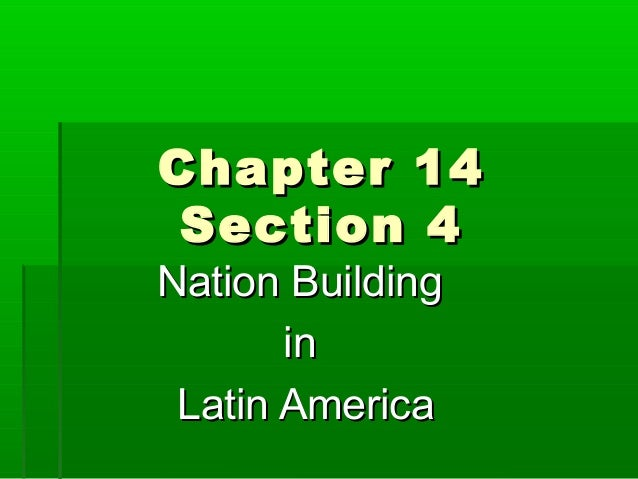 Chapter 14 Section 4Nation Building       in Latin America