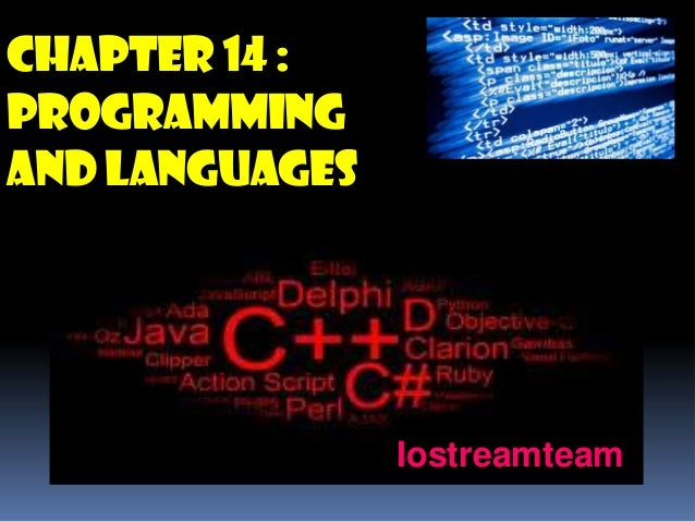Chapter 14 : PROGRAMMING AND LANGUAGES  Iostreamteam