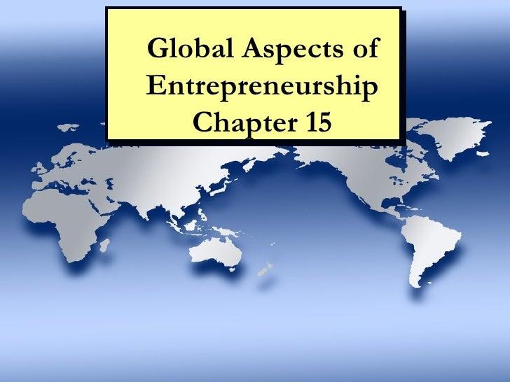 Global Aspects of Entrepreneurship Chapter 15 Chapter 15: Global