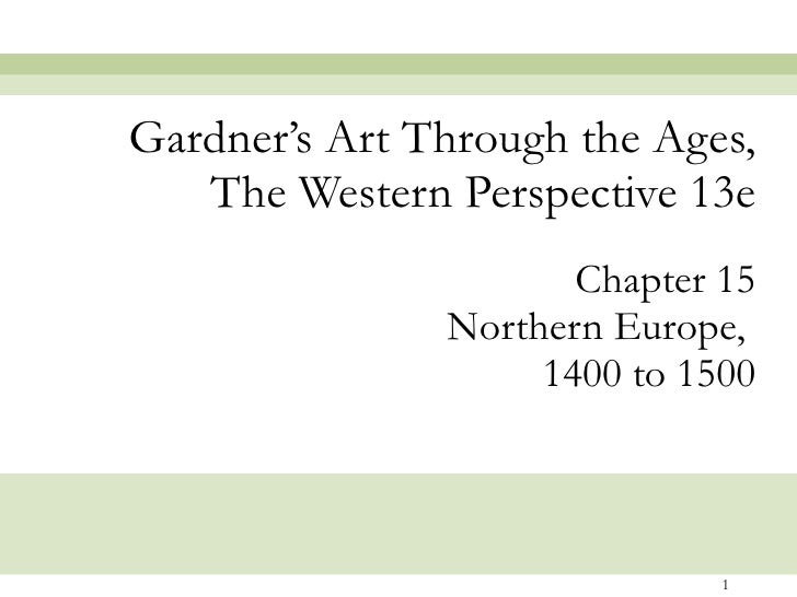 Chapter 15 Northern Europe,  1400 to 1500 Gardner's Art Through the Ages, The Western Perspective 13e