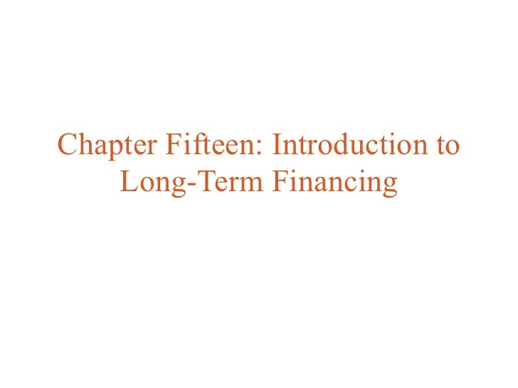 Chapter Fifteen: Introduction to    Long-Term Financing