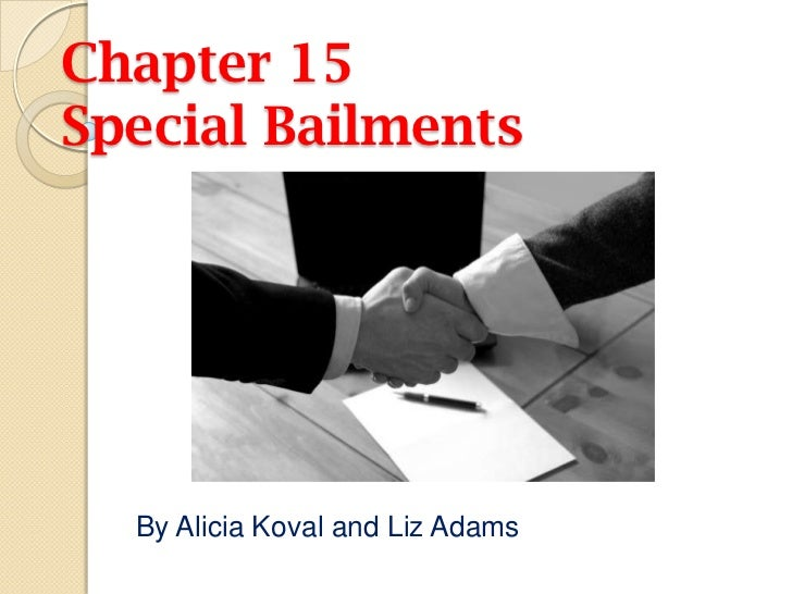 Chapter 15 Special Bailments<br />By Alicia Koval and Liz Adams<br />