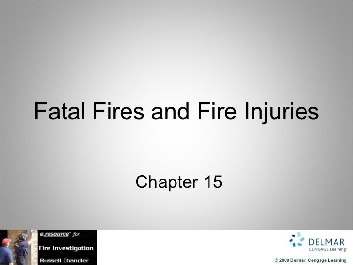 Fatal Fires and Fire Injuries          Chapter 15                        © 2009 Delmar, Cengage Learning