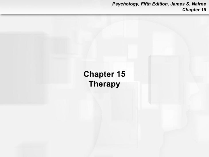 Psychology, Fifth Edition, James S. Nairne                                     Chapter 15Chapter 15 Therapy