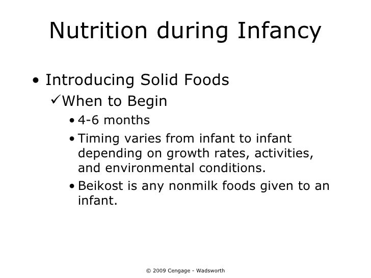 Nutrition during Infancy• Introducing Solid Foods  When to Begin    • 4-6 months    • Timing varies from infant to infant...