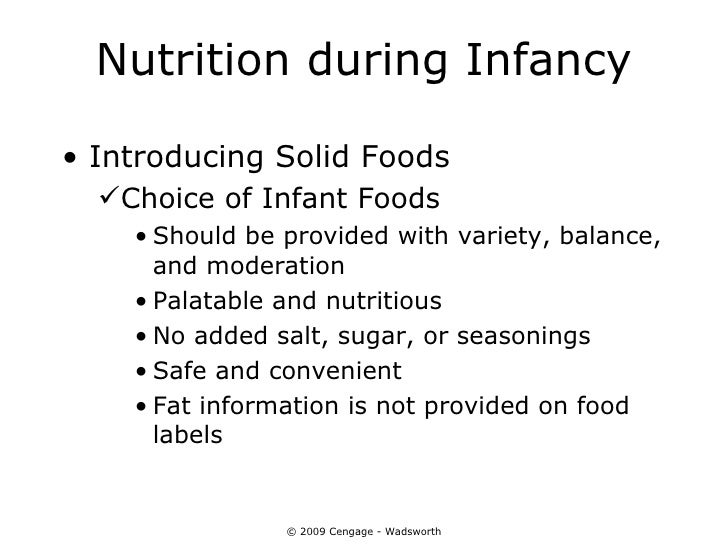 Nutrition during Infancy• Introducing Solid Foods  Choice of Infant Foods    • Should be provided with variety, balance, ...