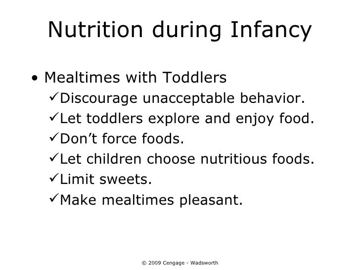 Nutrition during Infancy• Mealtimes with Toddlers  Discourage unacceptable behavior.  Let toddlers explore and enjoy foo...