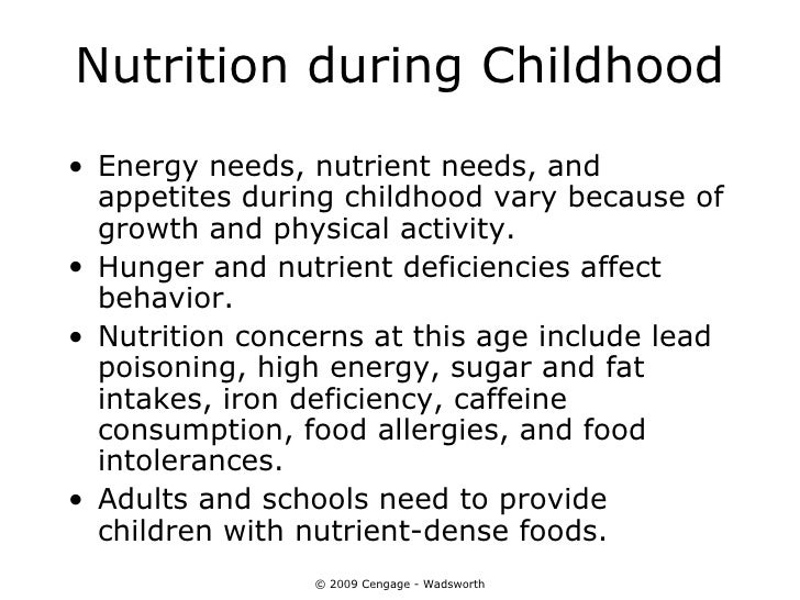Nutrition during Childhood• Energy needs, nutrient needs, and  appetites during childhood vary because of  growth and phys...