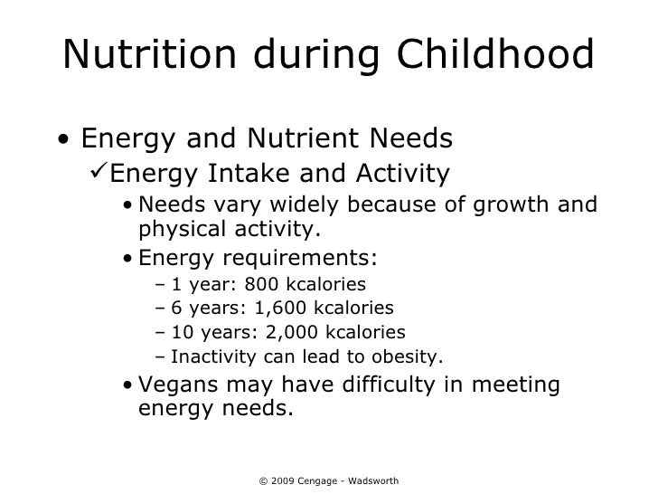 Nutrition during Childhood• Energy and Nutrient Needs  Energy Intake and Activity    • Needs vary widely because of growt...