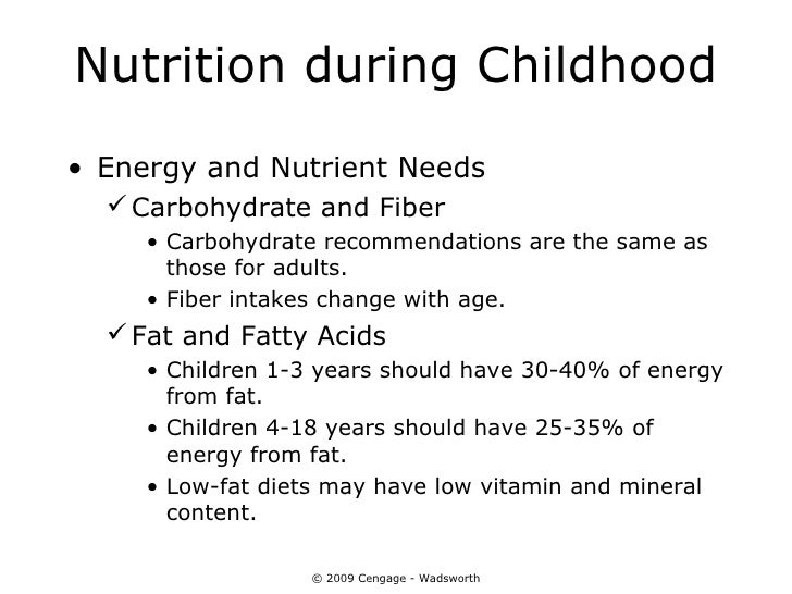 Nutrition during Childhood• Energy and Nutrient Needs   Carbohydrate and Fiber     • Carbohydrate recommendations are the...