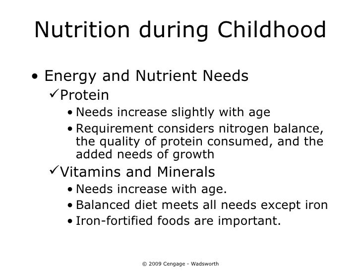 Nutrition during Childhood• Energy and Nutrient Needs  Protein    • Needs increase slightly with age    • Requirement con...