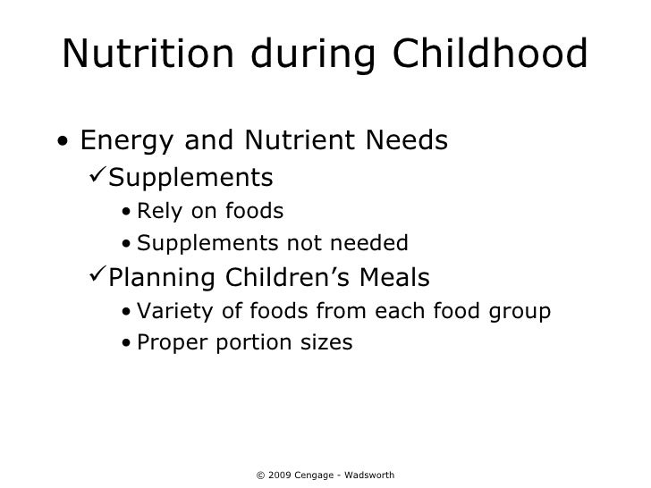 Nutrition during Childhood• Energy and Nutrient Needs  Supplements    • Rely on foods    • Supplements not needed  Plann...