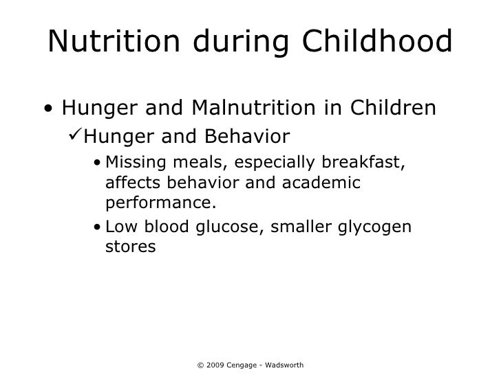 Nutrition during Childhood• Hunger and Malnutrition in Children  Hunger and Behavior    • Missing meals, especially break...