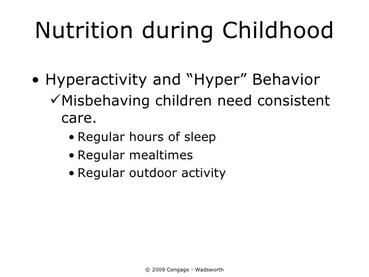 "Nutrition during Childhood• Hyperactivity and ""Hyper"" Behavior  Misbehaving children need consistent   care.    • Regular..."