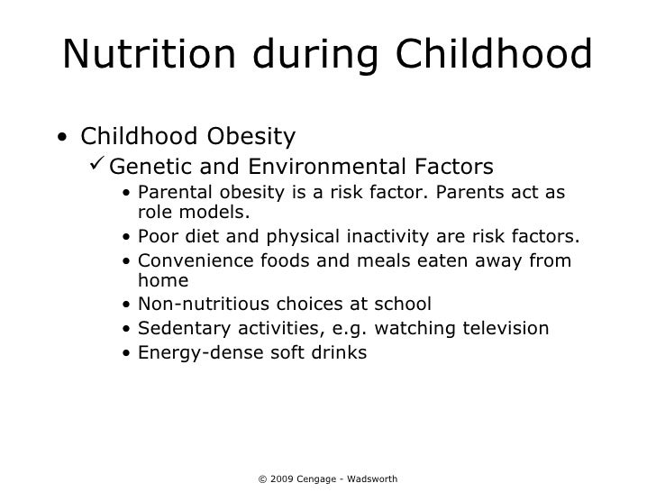 Nutrition during Childhood• Childhood Obesity   Genetic and Environmental Factors     • Parental obesity is a risk factor...