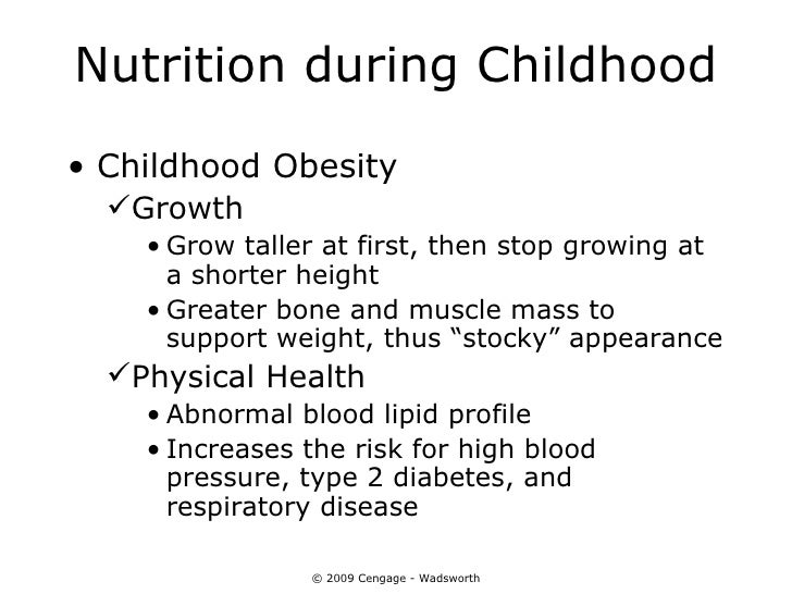 Nutrition during Childhood• Childhood Obesity  Growth    • Grow taller at first, then stop growing at      a shorter heig...