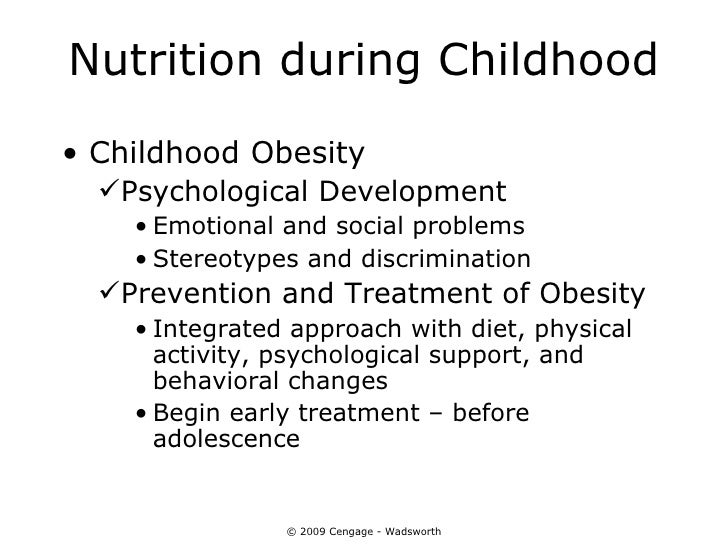 Nutrition during Childhood• Childhood Obesity  Psychological Development    • Emotional and social problems    • Stereoty...